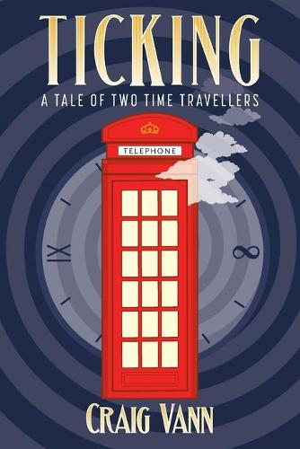 Ticking: A Tale of Two Time Travellers - Ticking (Paperback)
