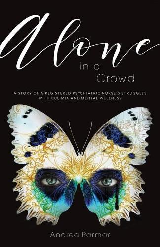 Alone in a Crowd: A Story of a Registered Psychiatric Nurse's Struggles with Bulimia and Mental Wellness (Paperback)
