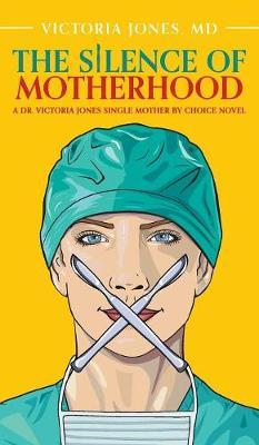 The Silence of Motherhood: A Dr. Victoria Jones Single Mother by Choice Novel - Single Mother by Choice (Hardback)