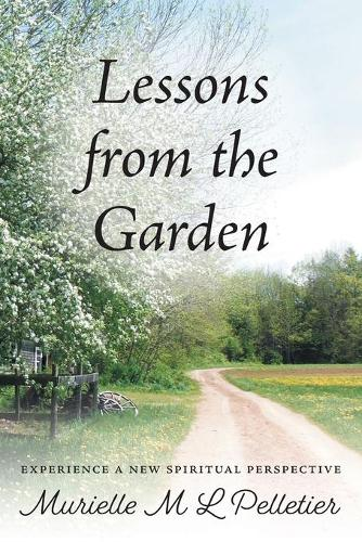 Lessons from the Garden: Experience a New Spiritual Perspective (Paperback)