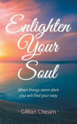 Enlighten Your Soul: When Things Seem Dark You Will Find Your Way (Paperback)