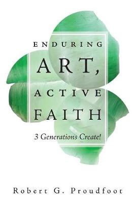 Enduring Art, Active Faith: 3 Generations Create! (Paperback)