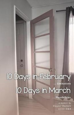 10 Days in February... Limitations & 10 Days in March... Possibilities: A Memoir (Paperback)