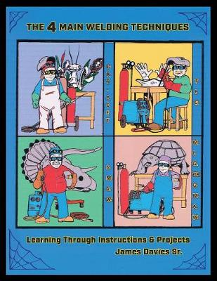 The 4 Main Welding Techniques: Learning Through Instructions & Projects (Paperback)