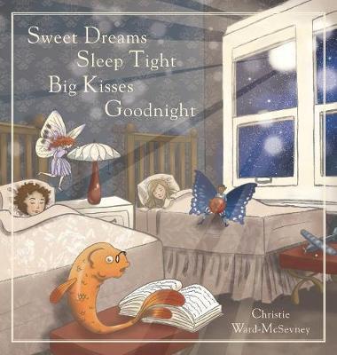 Sweet Dreams Sleep Tight Big Kisses Goodnight (Hardback)