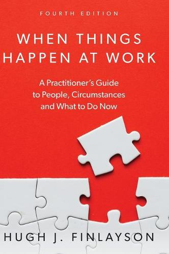 When Things Happen At Work: A Practitioner's Guide to People, Circumstances and What to Do Now (Hardback)