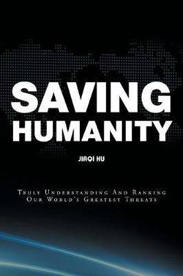 Saving Humanity: Truly Understanding And Ranking Our World's Greatest Threats (Paperback)