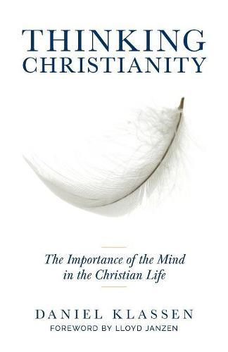 Thinking Christianity: The Importance of the Mind in the Christian Life (Paperback)