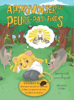 Apprivoiser les Peurs-pas-fines: l'histoire de bravoure de Leo le lionceau & Dans la taniere de Leo: Cahier de travail (Hardback)