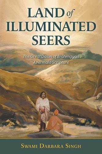Land of Illuminated Seers: The Great Dawn of Brahmgyan - A Nirmala Scripture (Hardback)