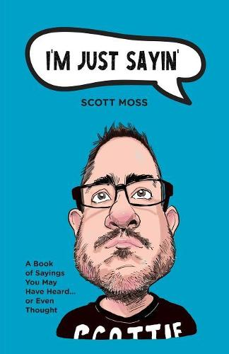 I'm Just Sayin': A Book of Sayings You May Have Heard or Even Thought (Paperback)