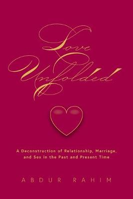 Love Unfolded: A Deconstruction of Relationship, Marriage and Sex in the Past and Present Time (Paperback)