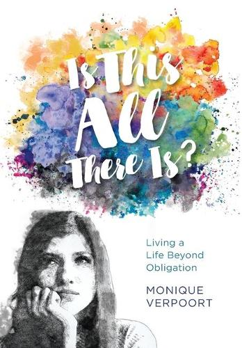 Is This All There Is?: Living a Life Beyond Obligation (Hardback)