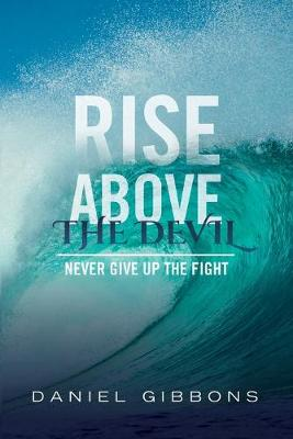 Rise Above The Devil: Never Give Up The Fight (Paperback)