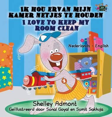 Ik hou ervan mijn kamer netjes te houden - I Love to Keep My Room Clean: Dutch English Bilingual Edition - Dutch English Bilingual Collection (Hardback)
