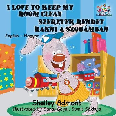 I Love to Keep My Room Clean: English Hungarian Bilingual Children's Books - English Hungarian Bilingual Collection (Paperback)