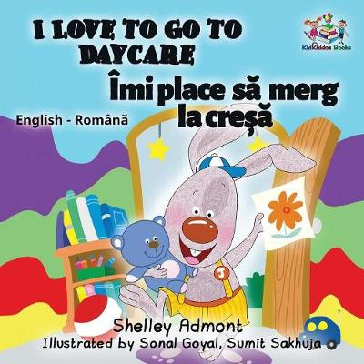 I Love to Go to Daycare: English Romanian Bilingual Children's book - English Romanian Bilingual Collection (Paperback)
