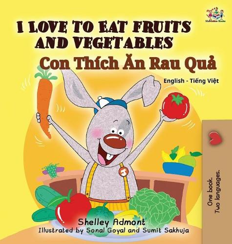 I Love to Eat Fruits and Vegetables (Bilingual Vietnamese Kids Book): Vietnamese Book for Children - English Vietnamese Bilingual Collection (Hardback)