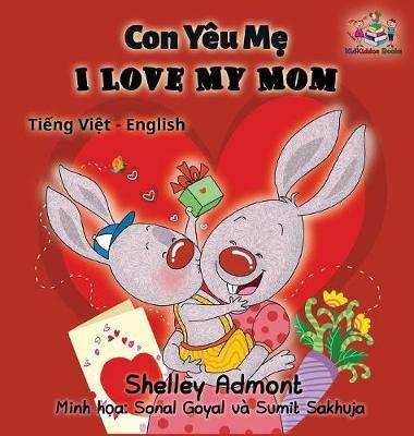 I Love My Mom (Vietnamese Baby Book, Bilingual Vietnamese English Books): Vietmanese for Kids - Vietnamese English Bilingual Collection (Hardback)