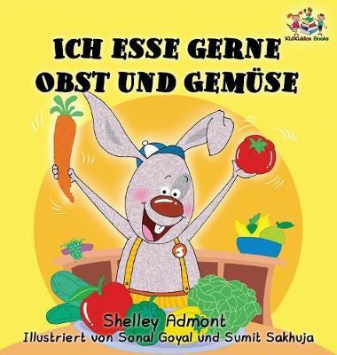 Ich Esse Gerne Obst Und Gem se (German Children's Book): I Love to Eat Fruits and Vegetables - German Bedtime Collection (Hardback)