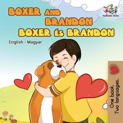 Boxer and Brandon (English Hungarian Children's Book): Hungarian Kids Book - English Hungarian Bilingual Collection (Paperback)