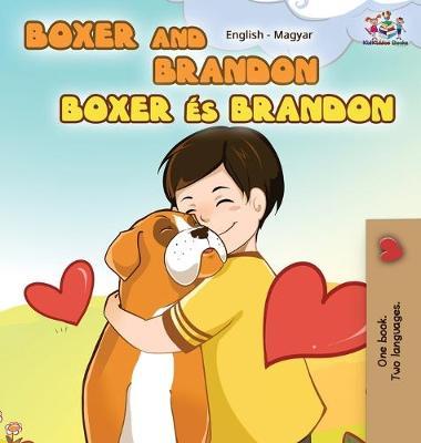 Boxer and Brandon (English Hungarian Children's Book): Hungarian Kids Book - English Hungarian Bilingual Collection (Hardback)