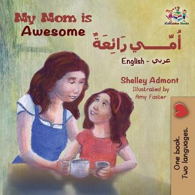 My Mom Is Awesome (English Arabic Children's Book): Arabic Book for Kids - English Arabic Bilingual Collection (Paperback)