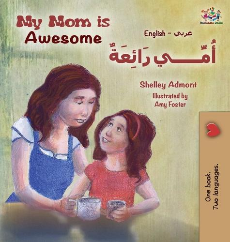 My Mom Is Awesome (English Arabic Children's Book): Arabic Book for Kids - English Arabic Bilingual Collection (Hardback)