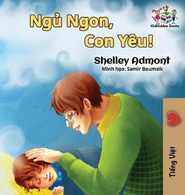 Goodnight, My Love! (Vietnamese Language Book for Kids): Vietnamese Children's Book - Vietnamese Bedtime Collection (Hardback)