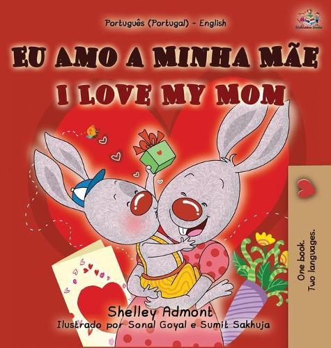 I Love My Mom (Portuguese English Bilingual Book for Kids - Portugal) - Portuguese English Bilingual Collection - Portugal (Hardback)