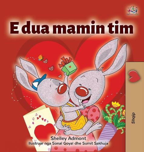 I Love My Mom (Albanian Children's Book) - Albanian Bedtime Collection (Hardback)