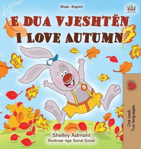 I Love Autumn (Albanian English Bilingual Book for Kids) - Albanian English Bilingual Collection (Hardback)