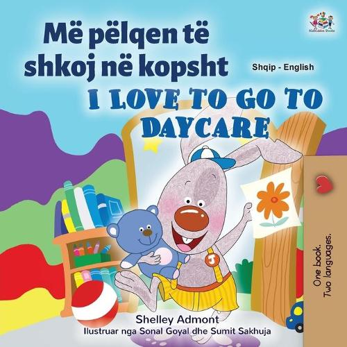 I Love to Go to Daycare (Albanian English Bilingual Book for Kids) - Albanian English Bilingual Collection (Paperback)
