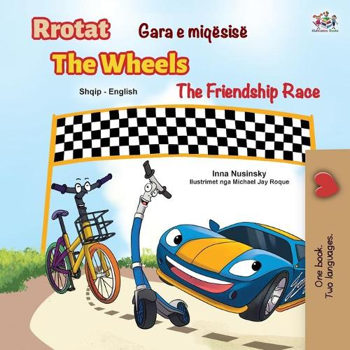 The Wheels The Friendship Race (Albanian English Bilingual Children's Book) - Albanian English Bilingual Collection (Paperback)
