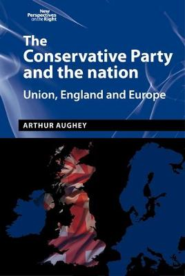 The Conservative Party and the Nation: Union, England and Europe - New Perspectives on the Right (Hardback)