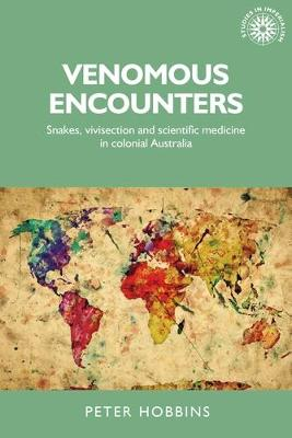 Venomous Encounters: Snakes, Vivisection and Scientific Medicine in Colonial Australia - Studies in Imperialism (Hardback)