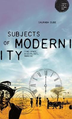 Subjects of Modernity: Time-Space, Disciplines, Margins - Theory for a Global Age (Hardback)