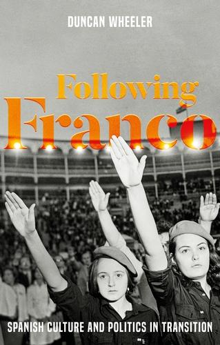 Following Franco: Spanish Culture and Politics in Transition (Hardback)