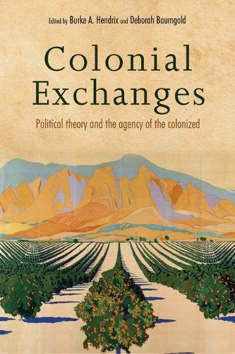Colonial Exchanges: Political Theory and the Agency of the Colonized (Paperback)
