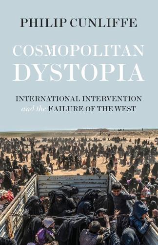 Cosmopolitan Dystopia: International Intervention and the Failure of the West (Paperback)