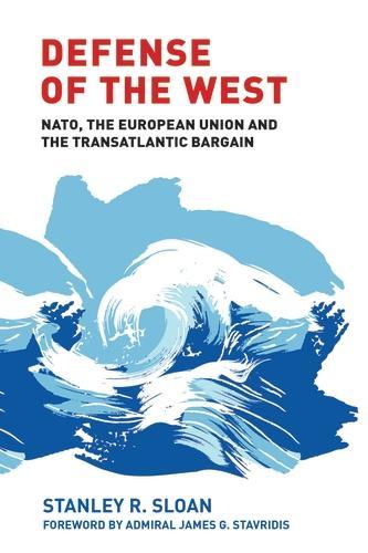 Defense of the West: NATO, the European Union and the Transatlantic Bargain (Paperback)