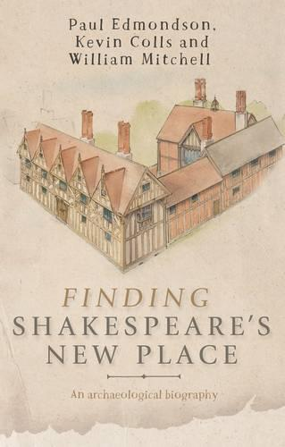 Finding Shakespeare's New Place: An Archaeological Biography (Paperback)