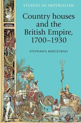 Country Houses and the British Empire, 1700-1930 - Studies in Imperialism (Paperback)