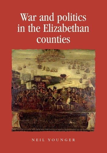 War and Politics in the Elizabethan Counties - Politics, Culture and Society in Early Modern Britain (Paperback)