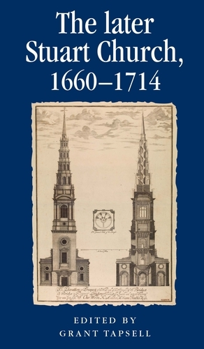 The Later Stuart Church, 1660-1714 - Politics, Culture and Society in Early Modern Britain (Paperback)