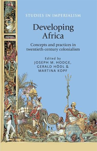 Developing Africa: Concepts and Practices in Twentieth-Century Colonialism - Studies in Imperialism (Paperback)