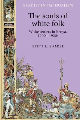 The Souls of White Folk: White Settlers in Kenya, 1900s-1920s - Studies in Imperialism (Paperback)
