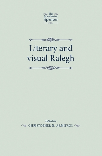 Literary and Visual Ralegh - The Manchester Spenser (Paperback)