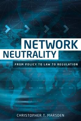 Network Neutrality: From Policy to Law to Regulation (Hardback)