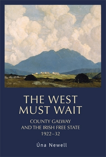 The West Must Wait: County Galway and the Irish Free State, 1922-32 (Paperback)